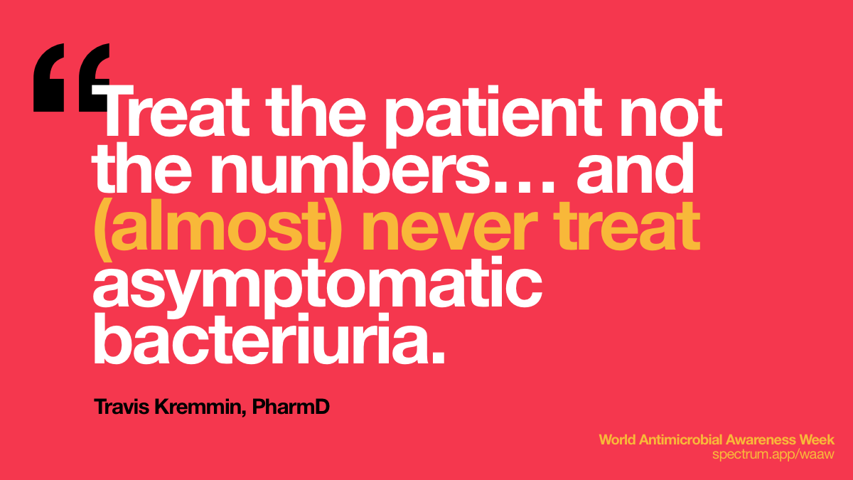 Treat the patient not   the numbers… and (almost) never treat asymptomatic bacteriuria.