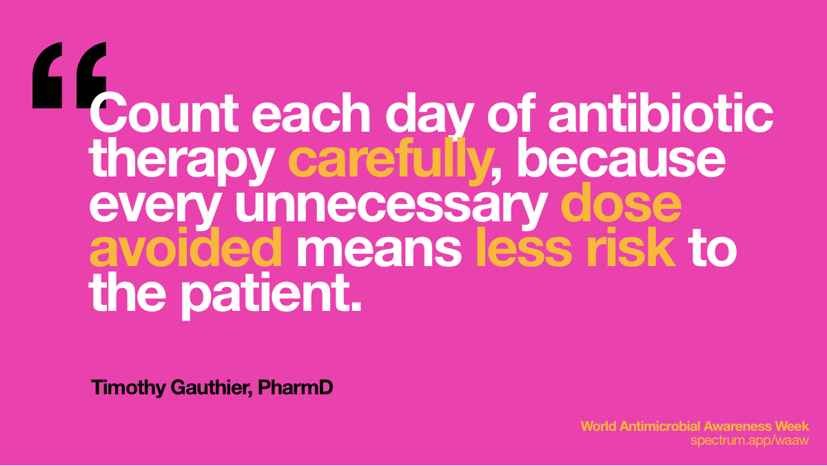 Count each day of   antibiotic therapy carefully, because every unnecessary dose avoided means   less risk to the patient.