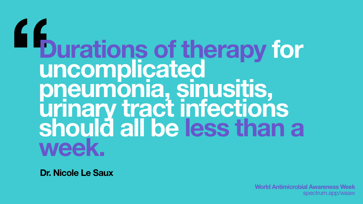 Durations of   therapy for uncomplicated pneumonia, sinusitis, urinary tract infections   should all be less than a week.