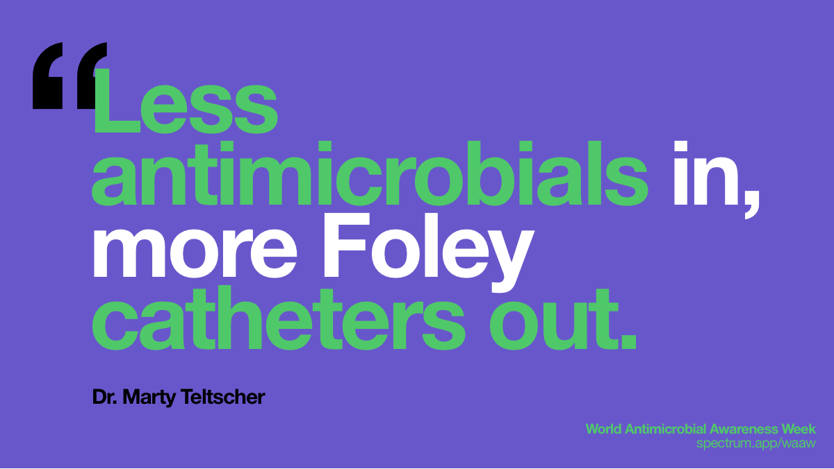 Less antimicrobials   in, more Foley catheters out.