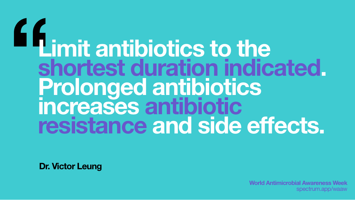 Limit antibiotics to   the shortest duration indicated. Prolonged antibiotics increases antibiotic   resistance and side effects.