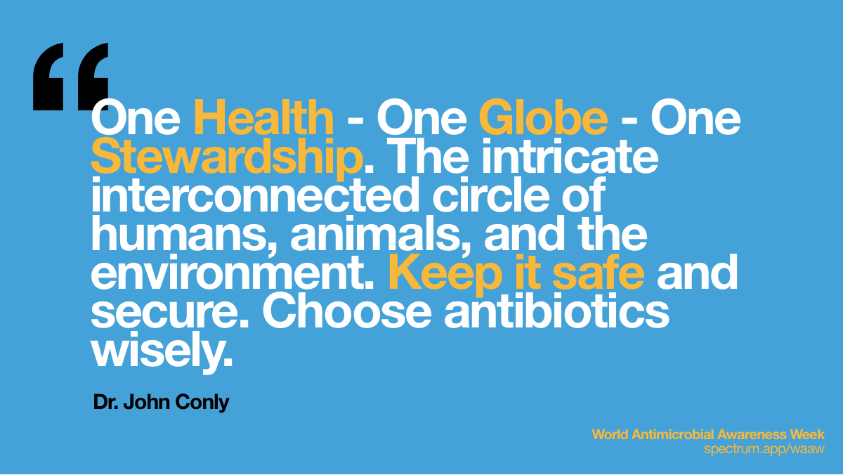 One Health - One Globe -   One Stewardship. The intricate interconnected circle of humans, animals, and   the environment. Keep it safe and secure. Choose antibiotics wisely.