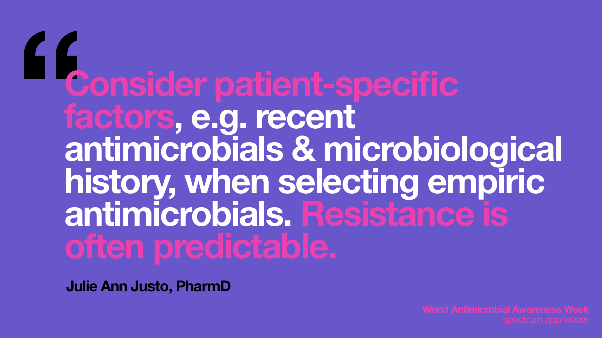 Consider   patient-specific factors, e.g. recent antimicrobials & microbiological   history, when selecting empiric antimicrobials. Resistance is often   predictable.