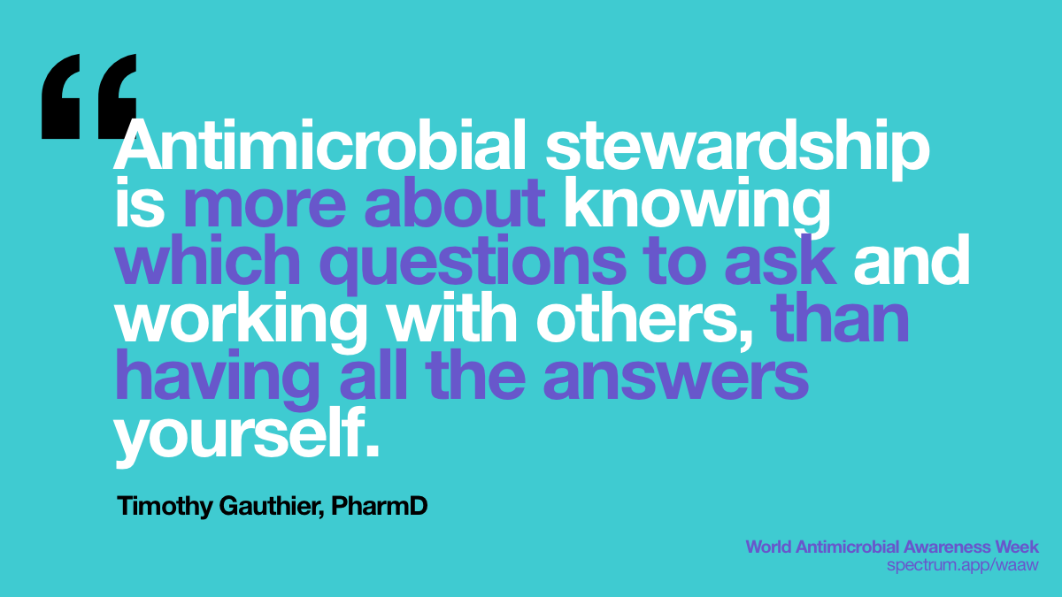 Antimicrobial   stewardship is more about knowing which questions to ask and working with   others, than having all the answers yourself.